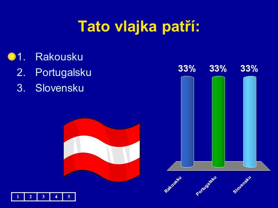 Tato vlajka patří: Rakousku Portugalsku Slovensku 1 2 3 4 5