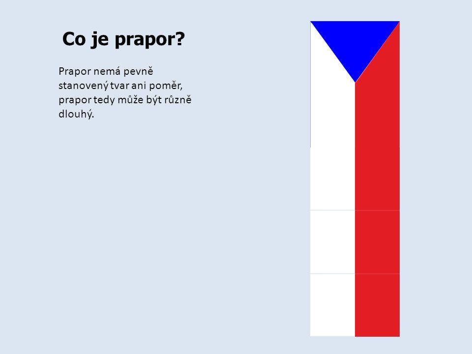 Co je prapor Prapor nemá pevně stanovený tvar ani poměr, prapor tedy může být různě dlouhý.