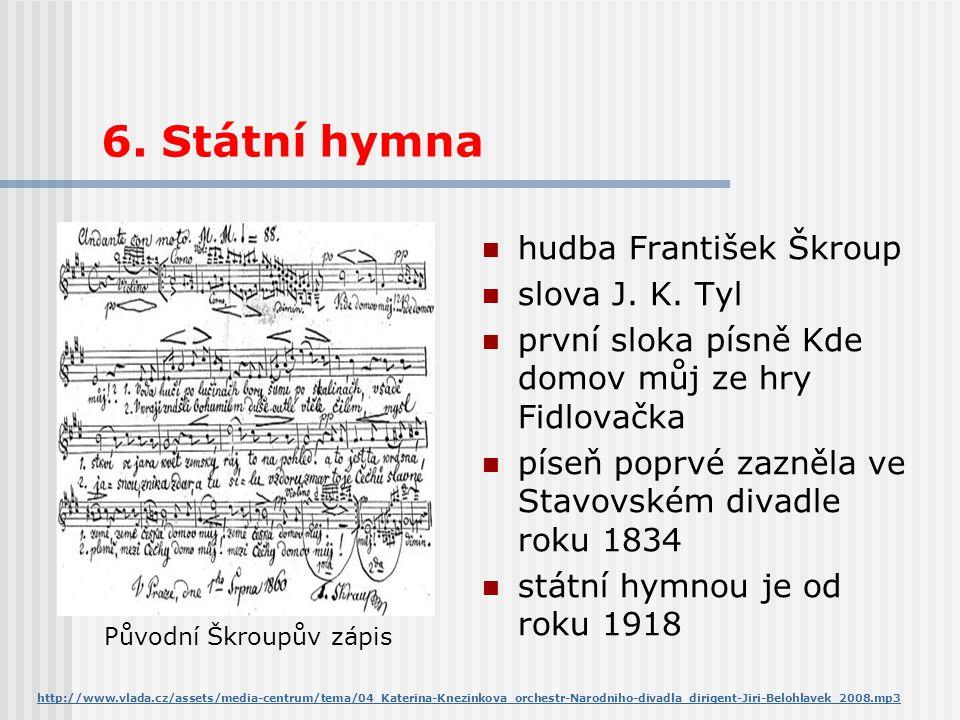 6. Státní hymna hudba František Škroup slova J. K. Tyl