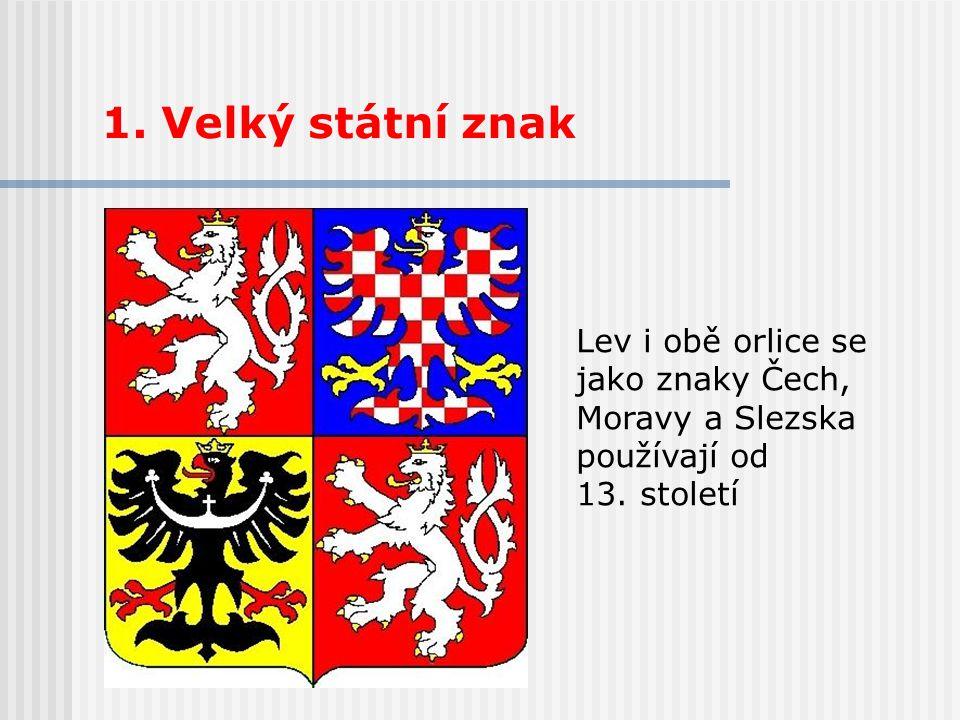 1. Velký státní znak Lev i obě orlice se jako znaky Čech, Moravy a Slezska používají od 13. století