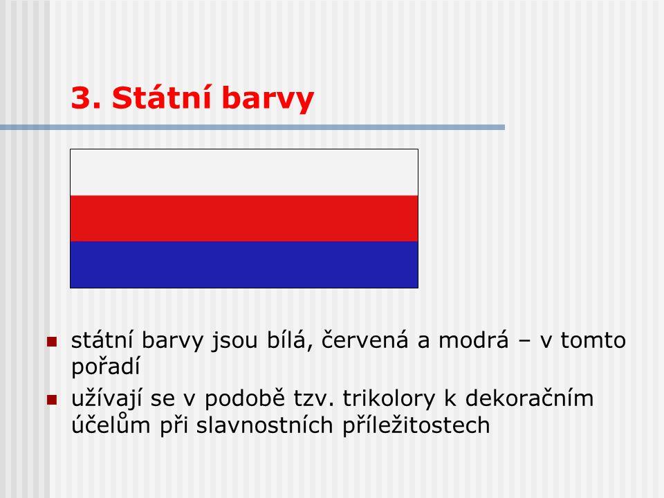 3. Státní barvy státní barvy jsou bílá, červená a modrá – v tomto pořadí.