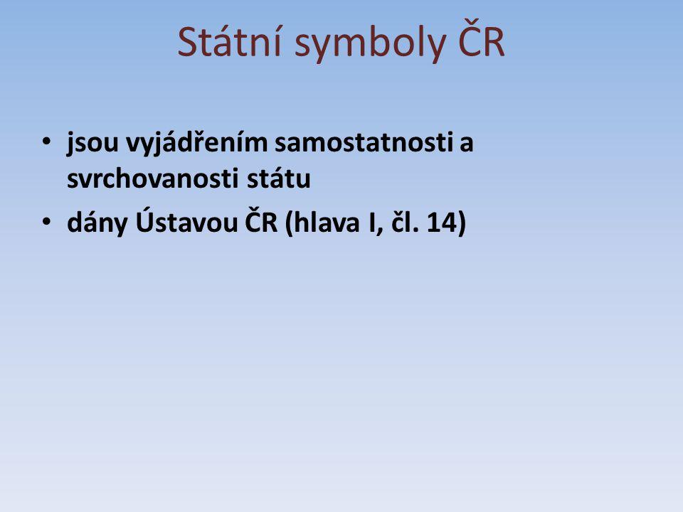 Státní symboly ČR jsou vyjádřením samostatnosti a svrchovanosti státu
