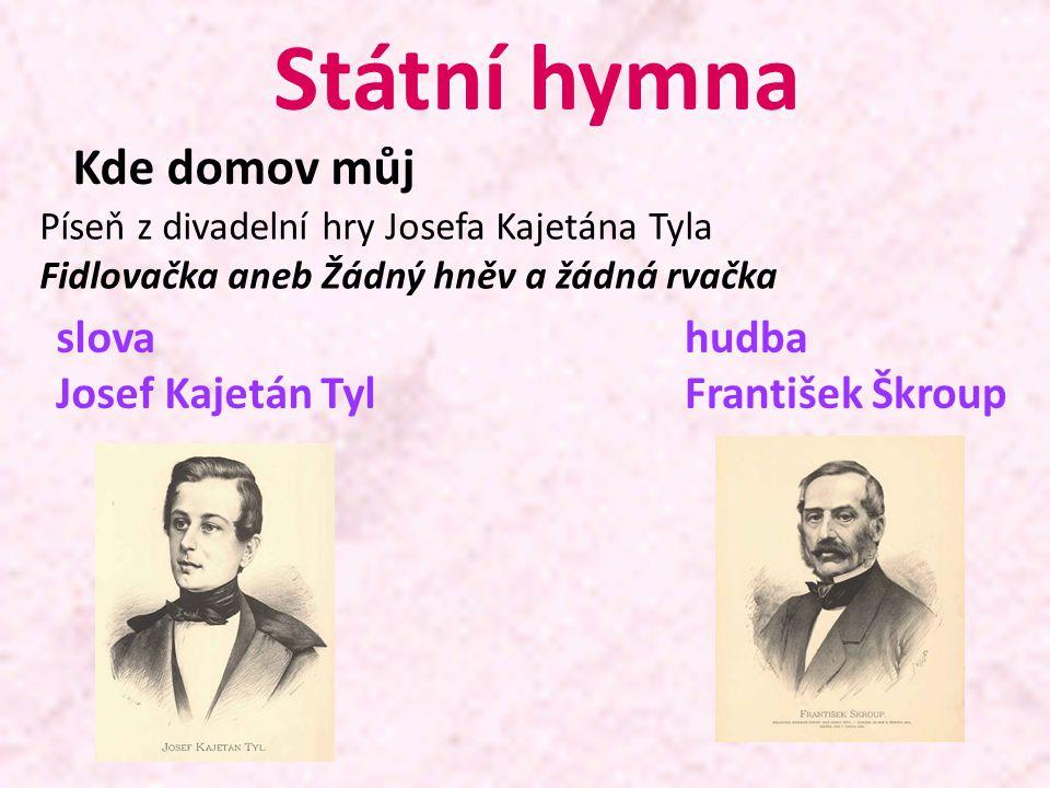 Státní hymna Kde domov můj slova Josef Kajetán Tyl hudba
