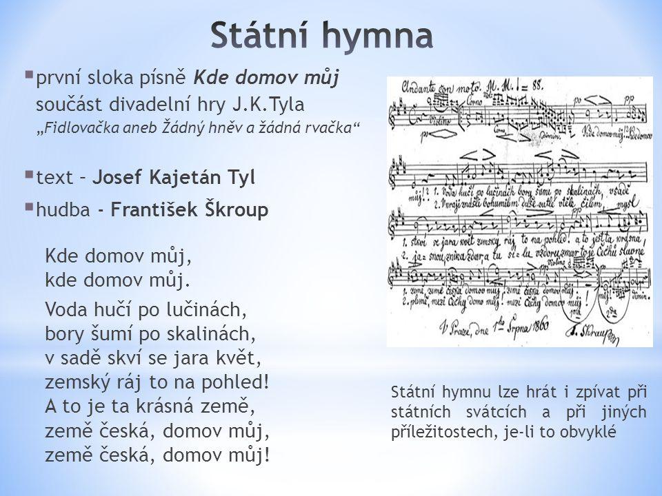"""Státní hymna první sloka písně Kde domov můj součást divadelní hry J.K.Tyla """"Fidlovačka aneb Žádný hněv a žádná rvačka"""