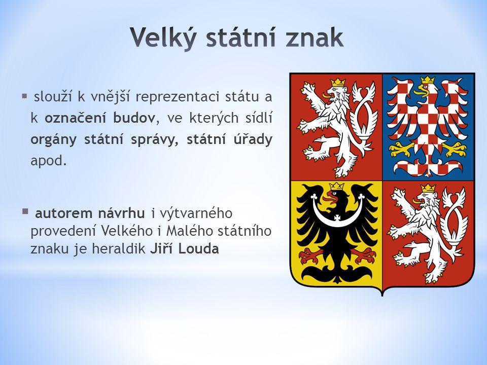 Velký státní znak slouží k vnější reprezentaci státu a k označení budov, ve kterých sídlí orgány státní správy, státní úřady apod.