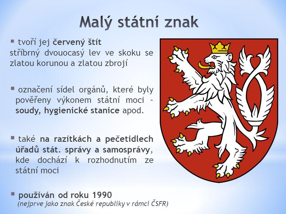 Malý státní znak tvoří jej červený štít. stříbrný dvouocasý lev ve skoku se zlatou korunou a zlatou zbrojí.