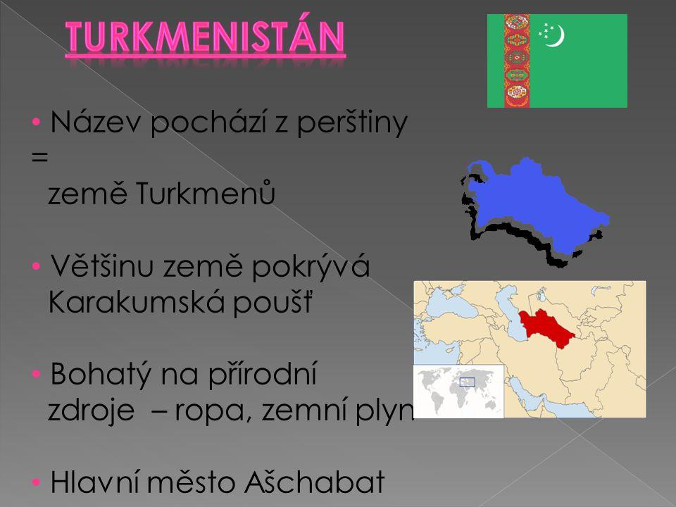 Turkmenistán Název pochází z perštiny = země Turkmenů
