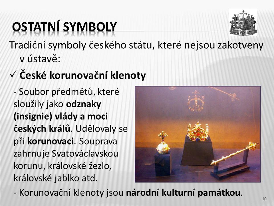 Ostatní symboly Tradiční symboly českého státu, které nejsou zakotveny v ústavě: České korunovační klenoty.