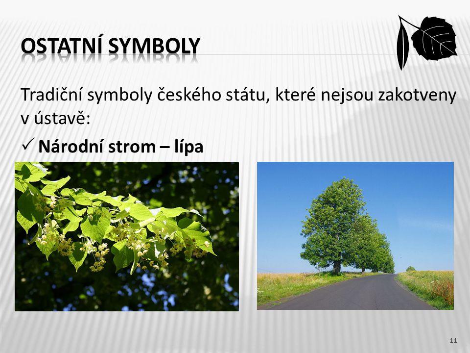 Ostatní symboly Tradiční symboly českého státu, které nejsou zakotveny v ústavě: Národní strom – lípa.