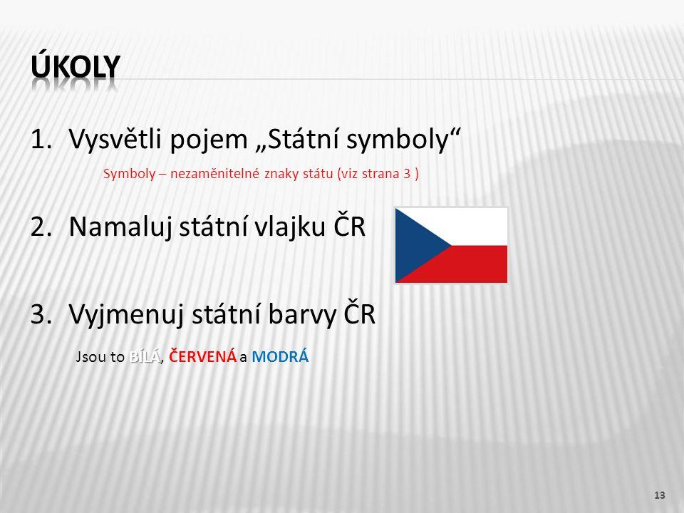 """Úkoly Vysvětli pojem """"Státní symboly Namaluj státní vlajku ČR"""