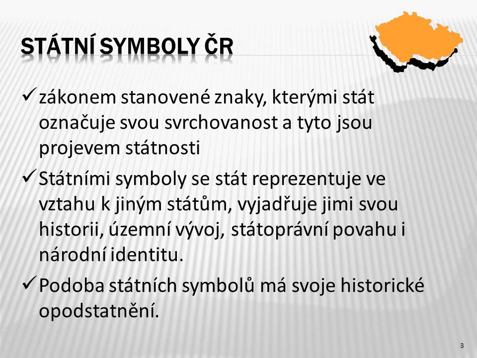 STÁTNÍ SYMBOLY ČR zákonem stanovené znaky, kterými stát označuje svou svrchovanost a tyto jsou projevem státnosti.