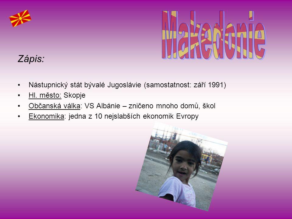 Makedonie Zápis: Nástupnický stát bývalé Jugoslávie (samostatnost: září 1991) Hl. město: Skopje.