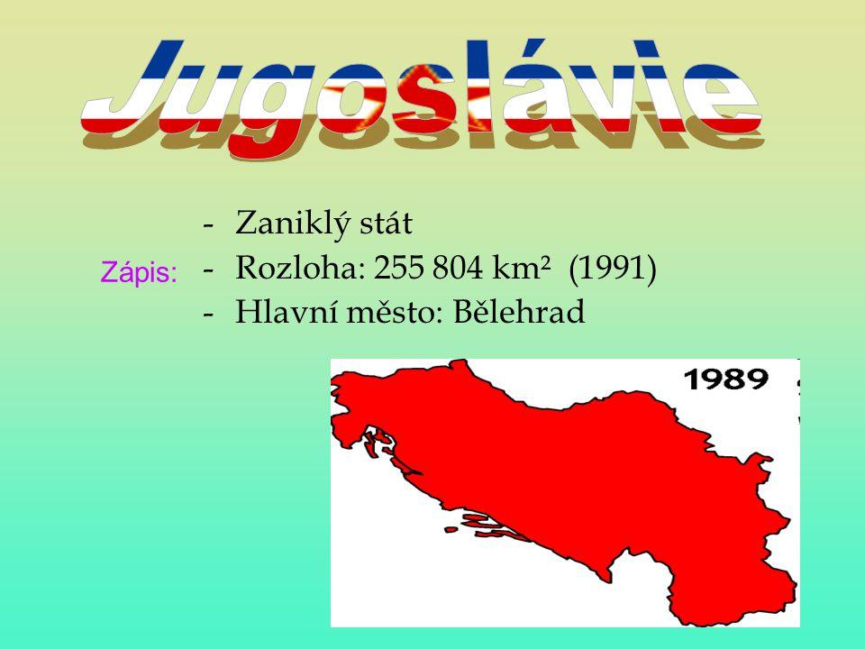 Jugoslávie Zaniklý stát Rozloha: 255 804 km² (1991)