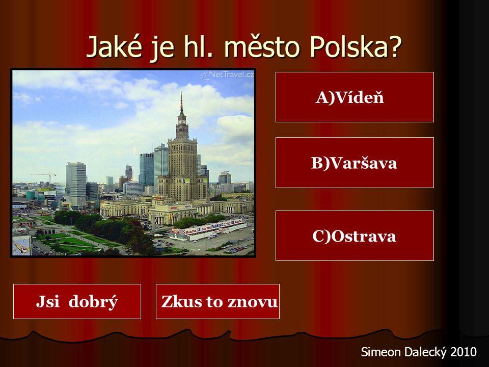 Jaké je hl. město Polska A)Vídeň B)Varšava C)Ostrava Jsi dobrý