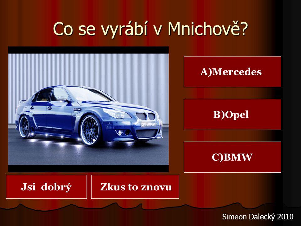 Co se vyrábí v Mnichově A)Mercedes B)Opel C)BMW Jsi dobrý