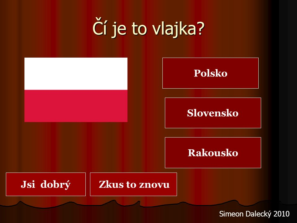 Čí je to vlajka Polsko Slovensko Rakousko Jsi dobrý Zkus to znovu