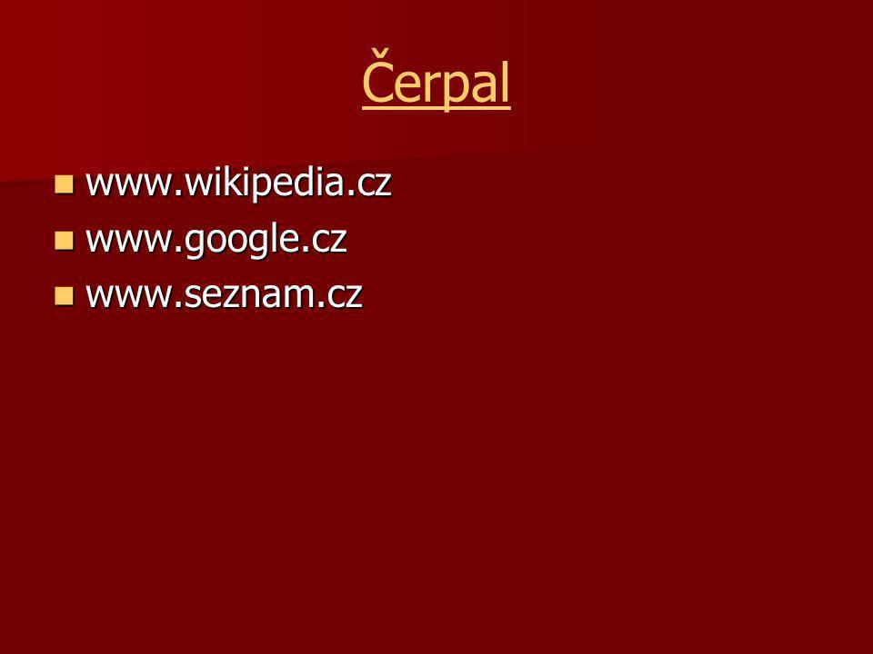 Čerpal www.wikipedia.cz www.google.cz www.seznam.cz