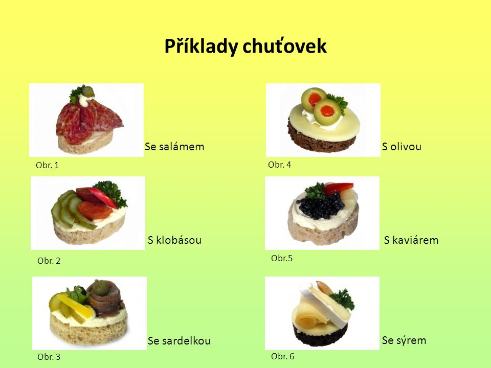 Příklady chuťovek Obr. 2 Se salámem S olivou S klobásou S kaviárem