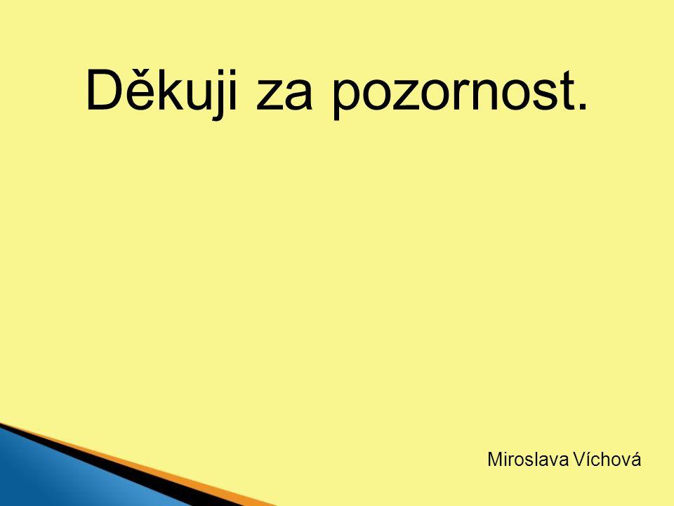 Děkuji za pozornost. Miroslava Víchová
