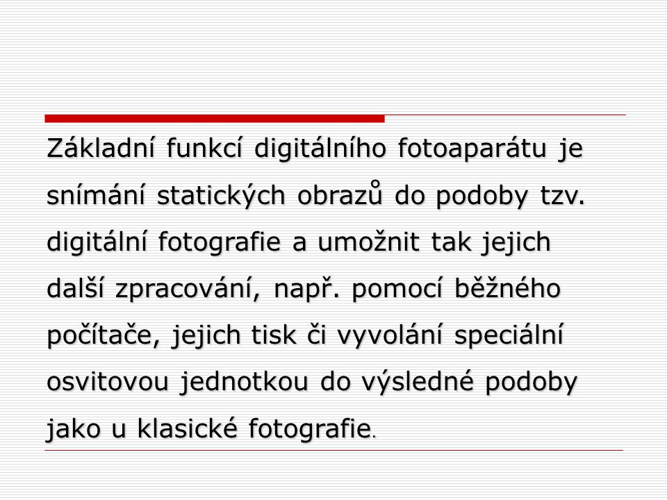 Základní funkcí digitálního fotoaparátu je snímání statických obrazů do podoby tzv.