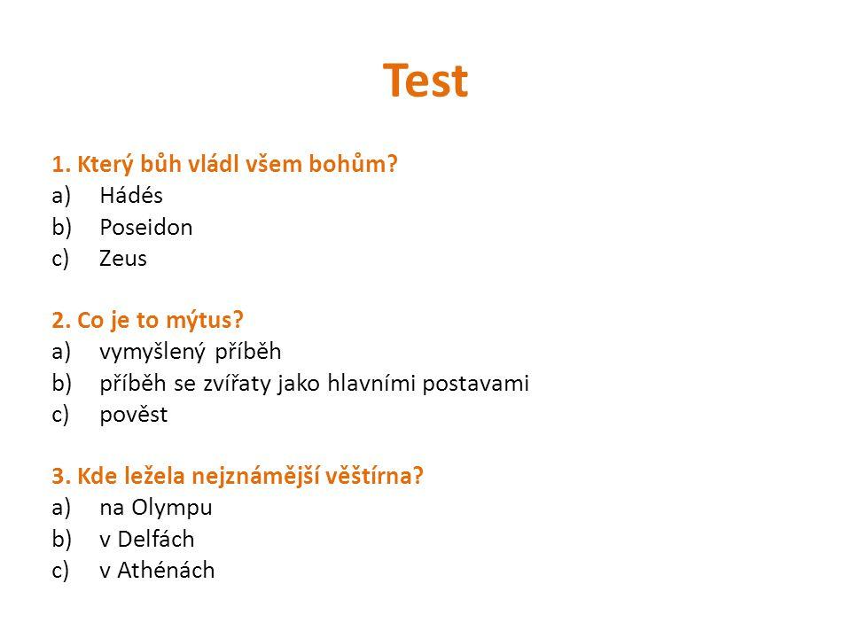 Test 1. Který bůh vládl všem bohům Hádés Poseidon Zeus
