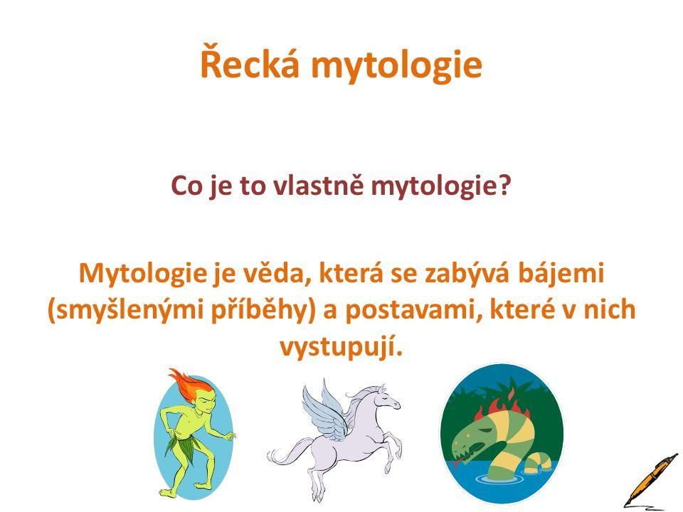 Řecká mytologie Co je to vlastně mytologie.