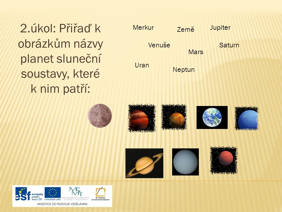 2.úkol: Přiřaď k obrázkům názvy planet sluneční soustavy, které k nim patří: