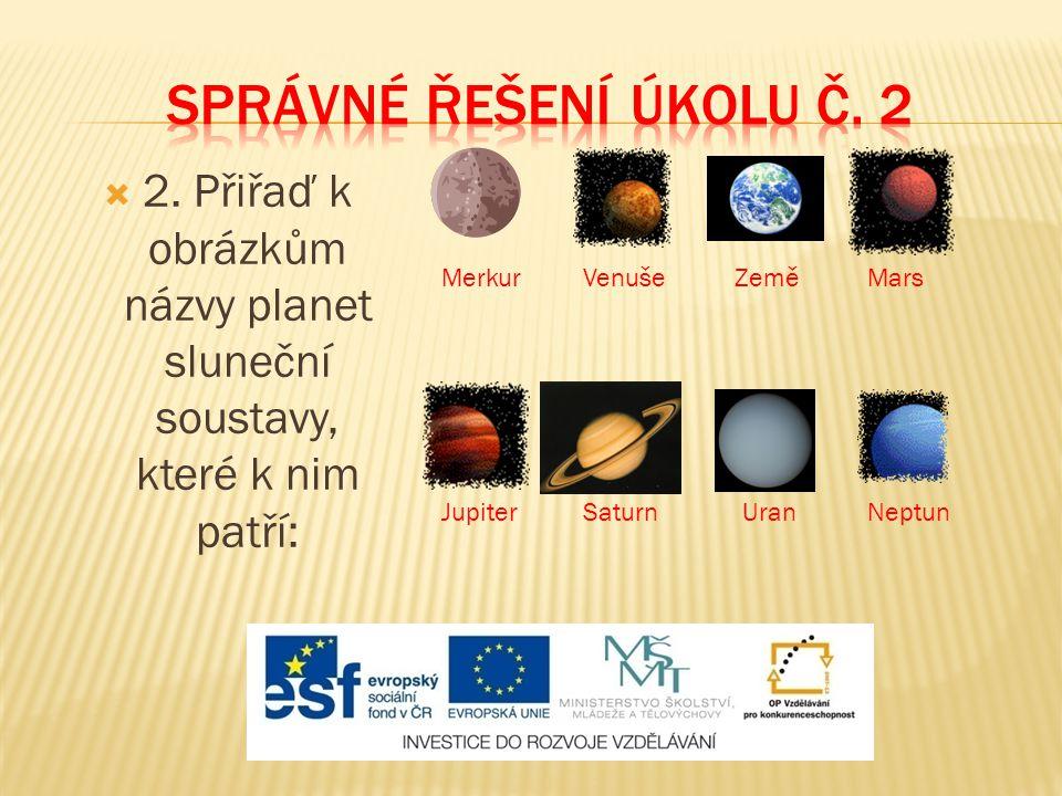 Správné řešení úkolu č. 2 2. Přiřaď k obrázkům názvy planet sluneční soustavy, které k nim patří: Merkur.