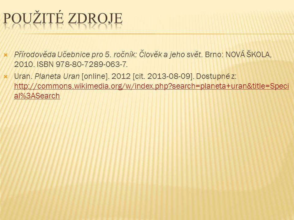 POUŽITÉ Zdroje Přírodověda Učebnice pro 5. ročník: Člověk a jeho svět. Brno: NOVÁ ŠKOLA, 2010. ISBN 978-80-7289-063-7.