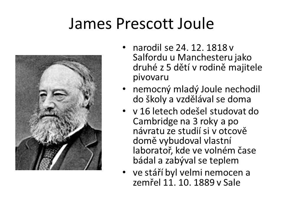 James Prescott Joule narodil se 24. 12. 1818 v Salfordu u Manchesteru jako druhé z 5 dětí v rodině majitele pivovaru.