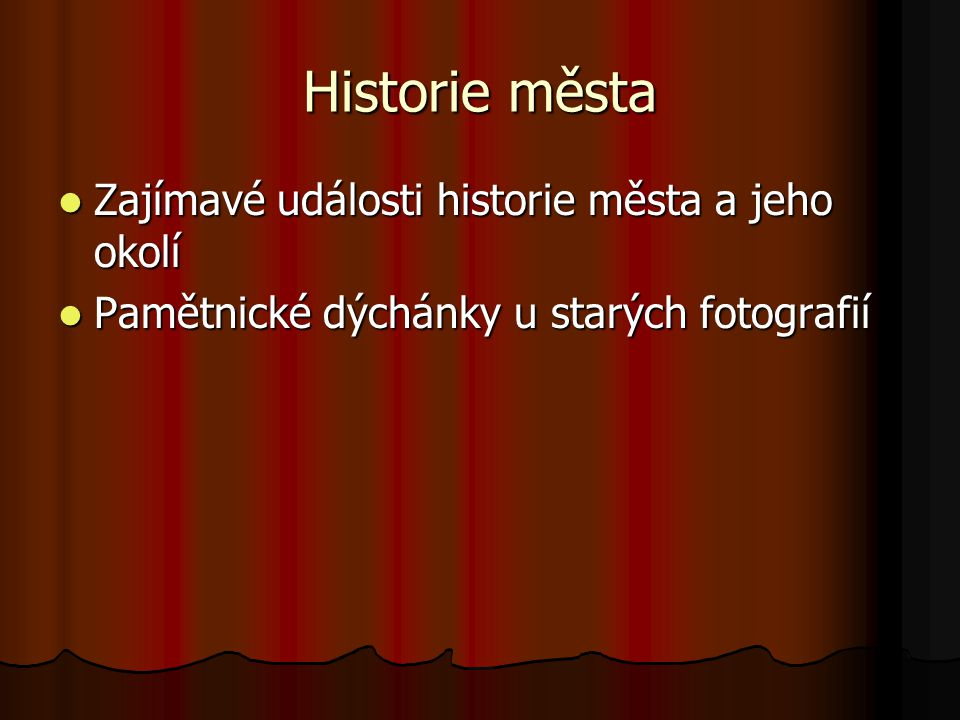 Historie města Zajímavé události historie města a jeho okolí