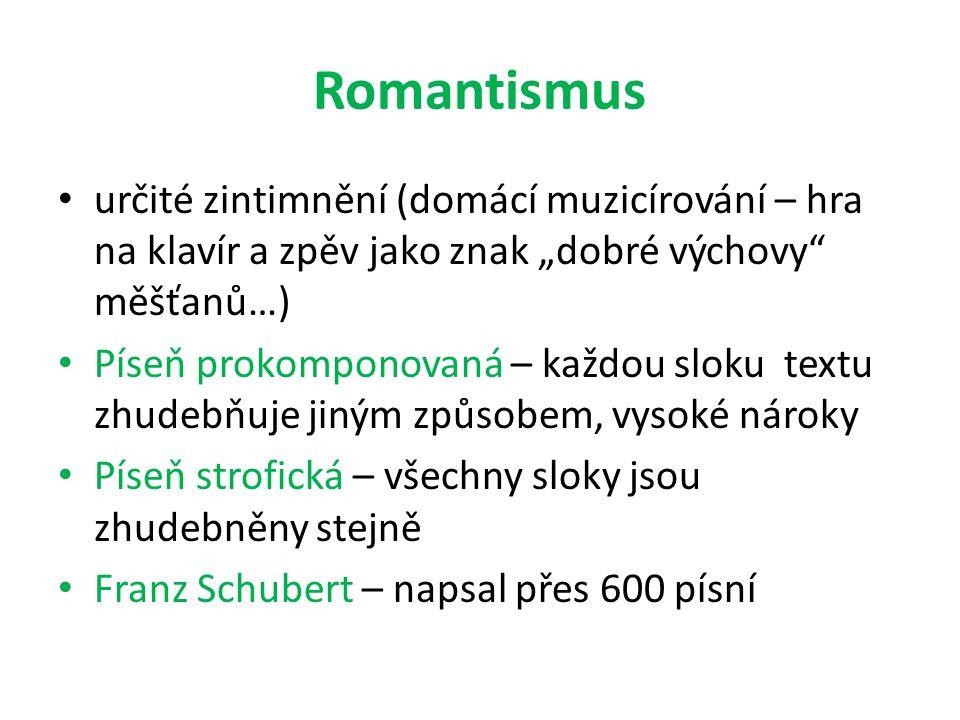 """Romantismus určité zintimnění (domácí muzicírování – hra na klavír a zpěv jako znak """"dobré výchovy měšťanů…)"""