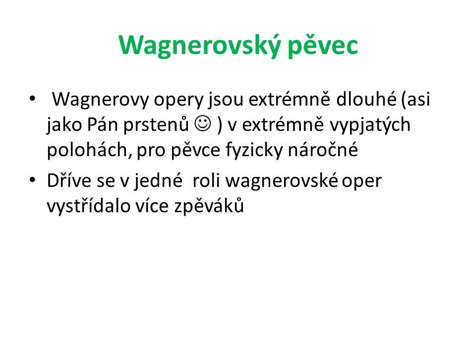 Wagnerovský pěvec Wagnerovy opery jsou extrémně dlouhé (asi jako Pán prstenů  ) v extrémně vypjatých polohách, pro pěvce fyzicky náročné.