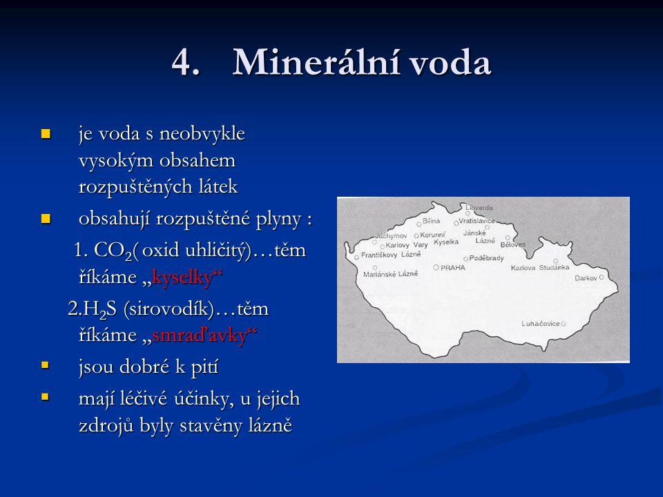 Minerální voda je voda s neobvykle vysokým obsahem rozpuštěných látek