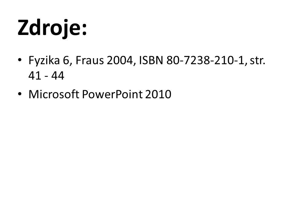 Zdroje: Fyzika 6, Fraus 2004, ISBN 80-7238-210-1, str. 41 - 44