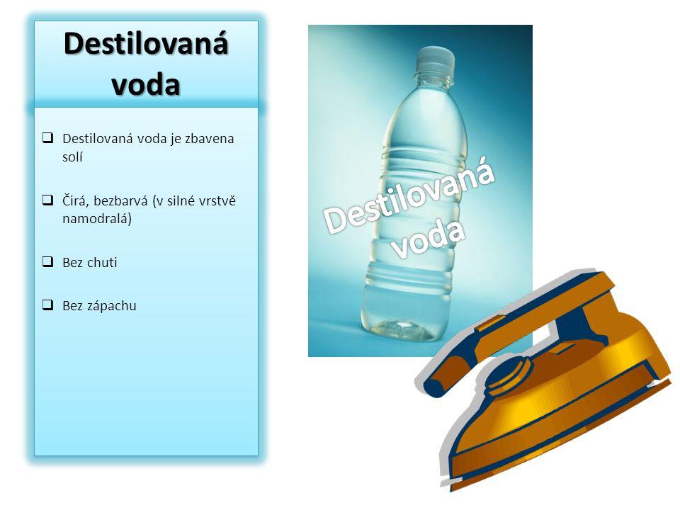 Destilovaná voda Destilovaná voda Destilovaná voda je zbavena solí