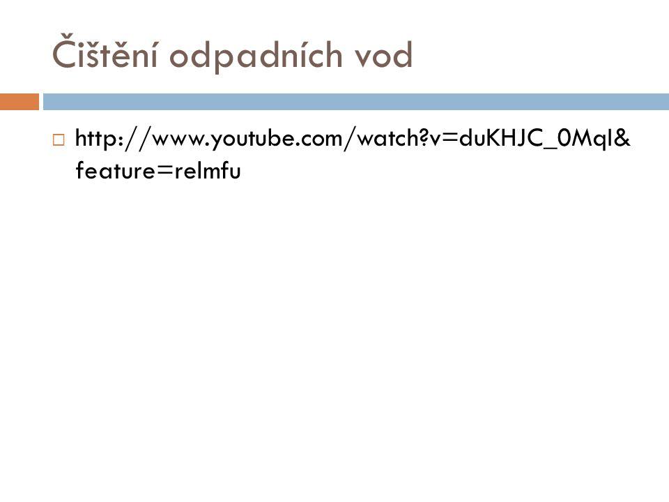 Čištění odpadních vod http://www.youtube.com/watch v=duKHJC_0MqI& feature=relmfu