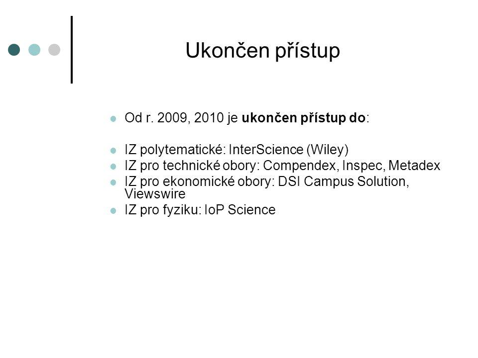 Ukončen přístup Od r. 2009, 2010 je ukončen přístup do: