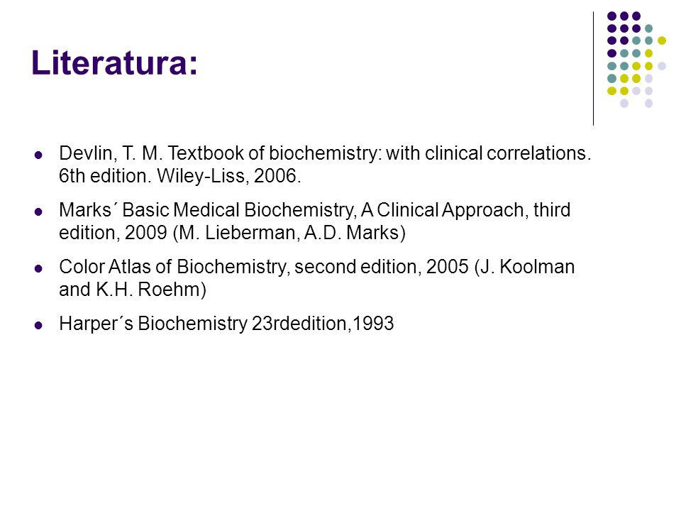 Literatura: Devlin, T. M. Textbook of biochemistry: with clinical correlations. 6th edition. Wiley-Liss, 2006.