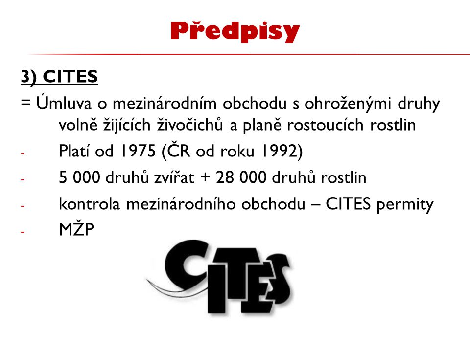 Předpisy 3) CITES. = Úmluva o mezinárodním obchodu s ohroženými druhy volně žijících živočichů a planě rostoucích rostlin.
