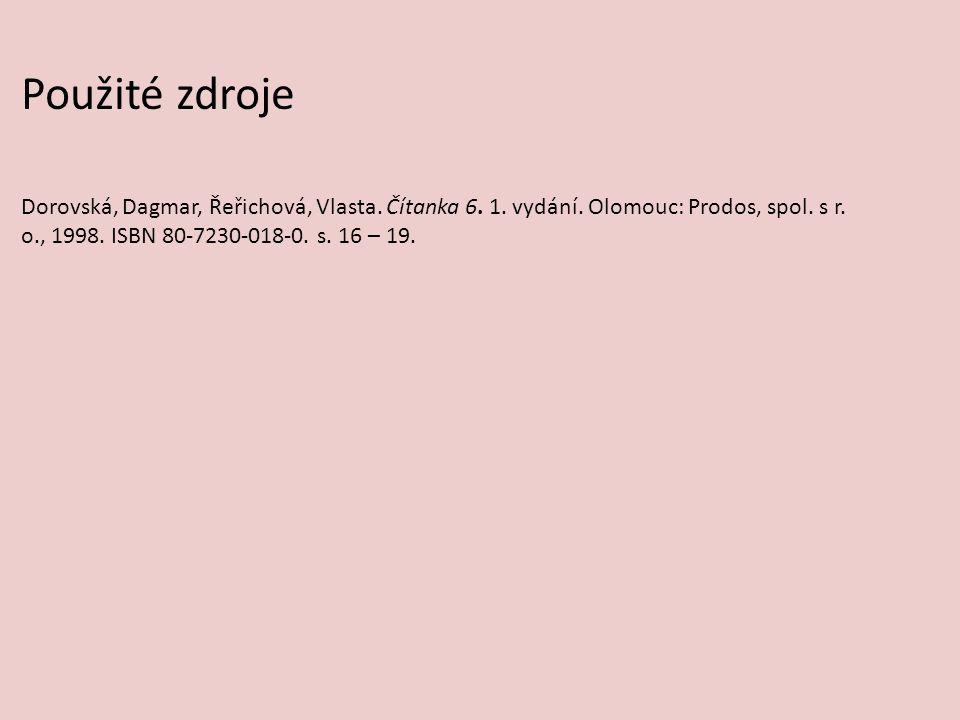Použité zdroje Dorovská, Dagmar, Řeřichová, Vlasta. Čítanka 6. 1