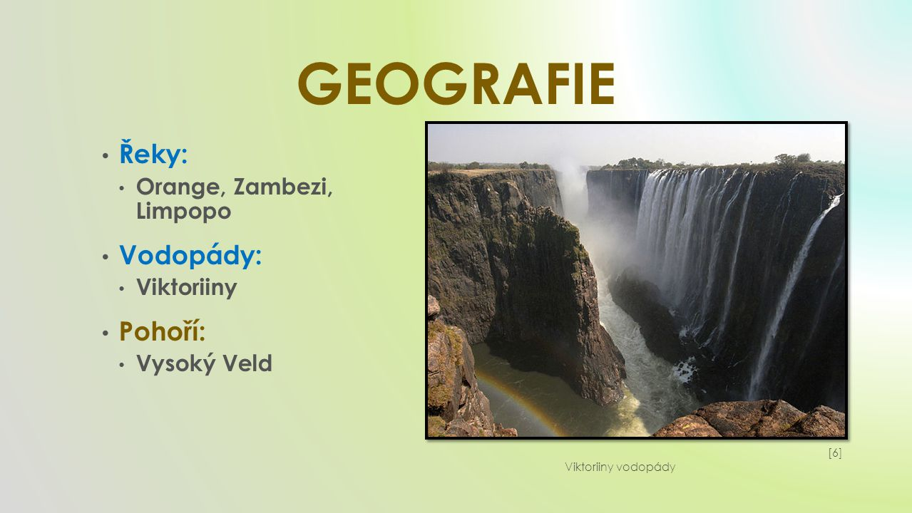 GEOGRAFIE Řeky: Vodopády: Pohoří: Orange, Zambezi, Limpopo Viktoriiny