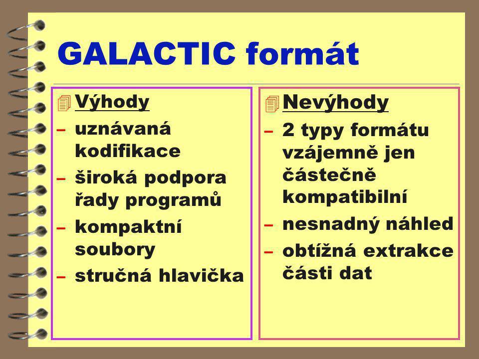GALACTIC formát Nevýhody Výhody uznávaná kodifikace