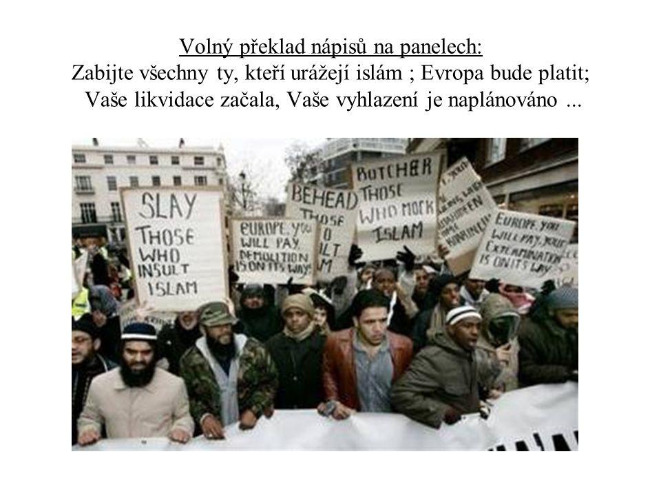 Volný překlad nápisů na panelech: Zabijte všechny ty, kteří urážejí islám ; Evropa bude platit; Vaše likvidace začala, Vaše vyhlazení je naplánováno ...