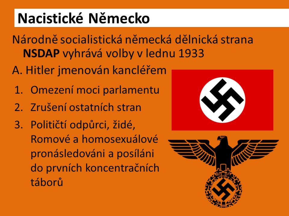 Nacistické Německo Národně socialistická německá dělnická strana NSDAP vyhrává volby v lednu 1933 A. Hitler jmenován kancléřem