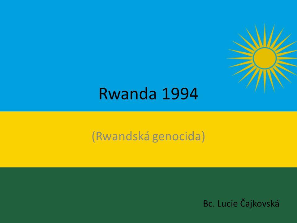 Rwanda 1994 (Rwandská genocida) Bc. Lucie Čajkovská