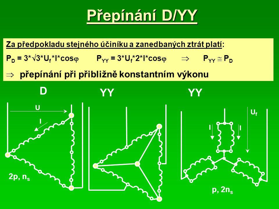 Přepínání D/YY Za předpokladu stejného účiníku a zanedbaných ztrát platí: PD = 3*3*Uf *I*cos PYY = 3*Uf*2*I*cos  PYY  PD.