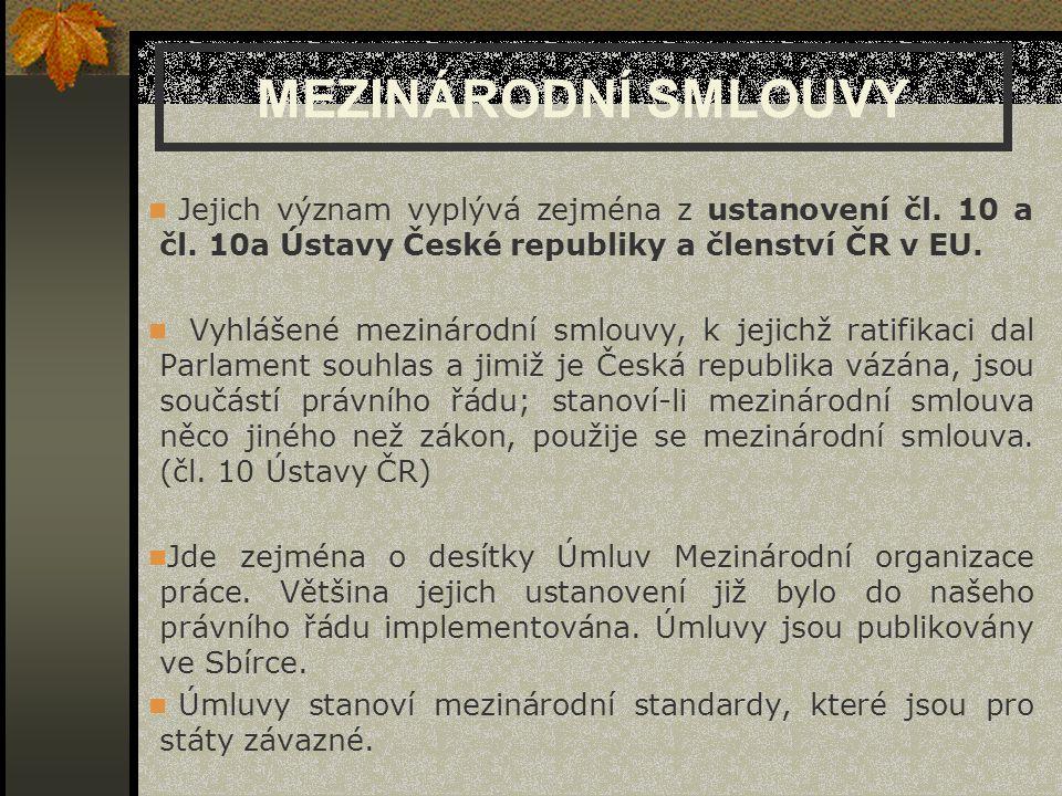 MEZINÁRODNÍ SMLOUVY Jejich význam vyplývá zejména z ustanovení čl. 10 a čl. 10a Ústavy České republiky a členství ČR v EU.