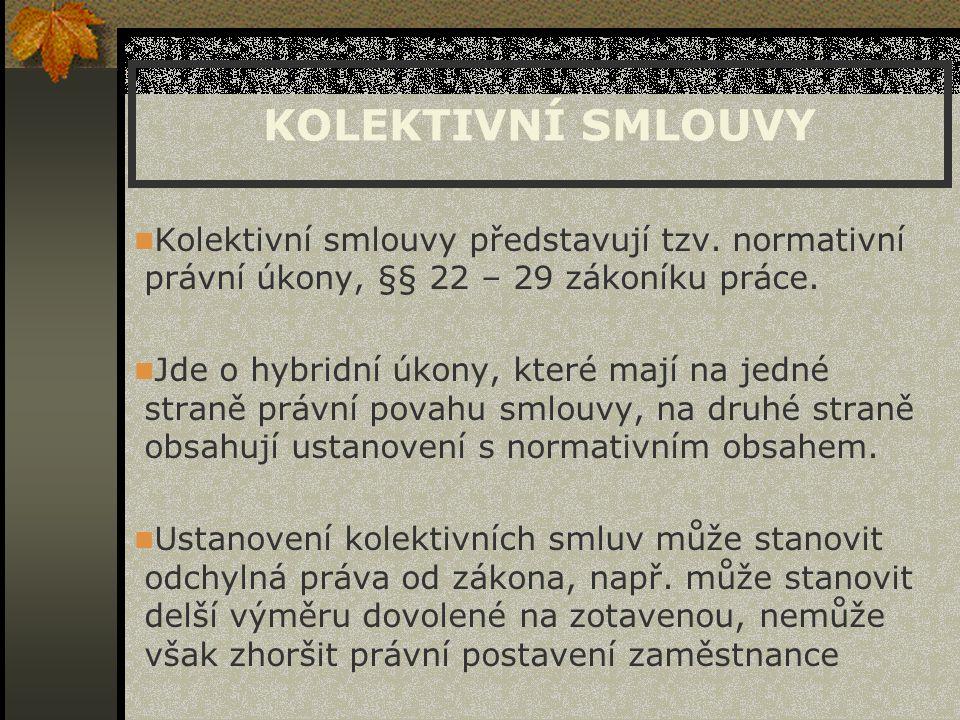 KOLEKTIVNÍ SMLOUVY Kolektivní smlouvy představují tzv. normativní právní úkony, §§ 22 – 29 zákoníku práce.