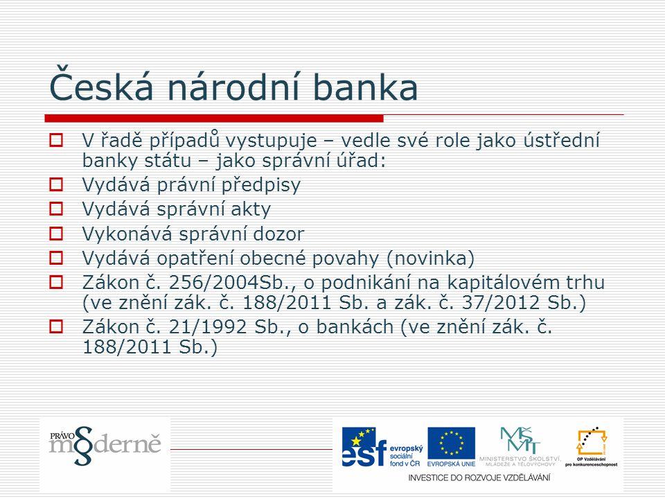 Česká národní banka V řadě případů vystupuje – vedle své role jako ústřední banky státu – jako správní úřad: